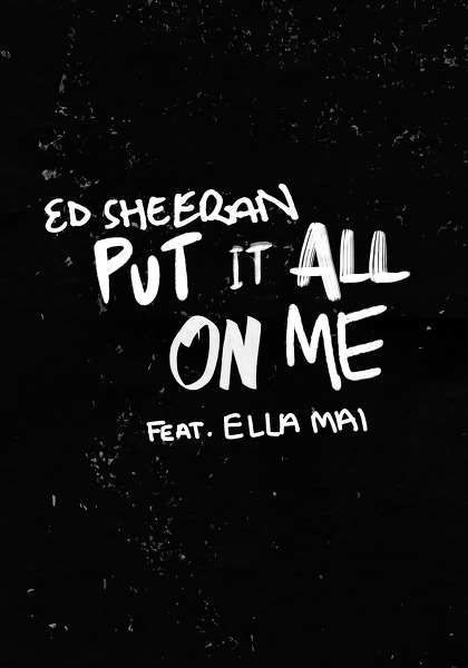 Ed Sheeran ft. Ella Mai  - Put It All On Me
