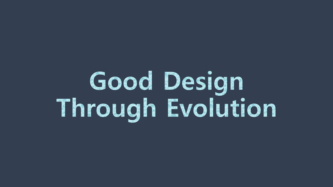 Good Design Through Evolution