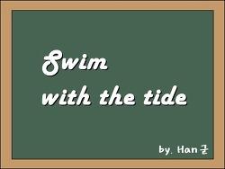 Swim with the tide (시류를 따르다 / 대세를 따르다)