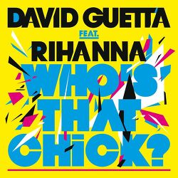 Who's That Chick? - David Guetta Feat. Rihanna / 2010