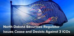 North Dakota Securities Regulator Issues Cease and Desists Against 3 ICOs