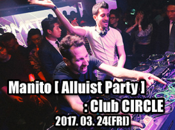 2017. 03. 24 (FRI) Manito [ Alluist Party ] @ CIRCLE