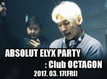 2017. 03. 17 (FRI) ABSOLUT ELYX PARTY @ OCTAGON