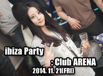 2014. 11. 21 (FRI) ibiza PARTY @ ARENA