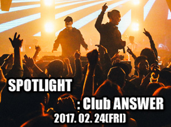 2017. 02. 24 (FRI) SPOTLIGHT @ ANSWER