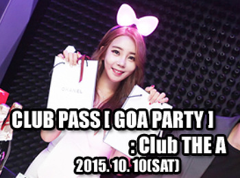 2015. 10. 10 (SAT) CLUB PASS [ GOA PARTY ] @ THE A