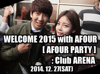 2014. 12. 27 (SAT) WELCOME 2015 with AFOUR [ AFOUR PARTY ]@ ARENA