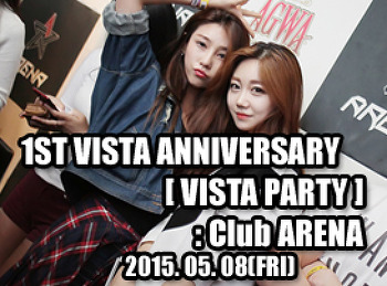 2015. 05. 08 (FRI) 1ST VISTA ANNIVERSARY [ VISTA PARTY ] @ ARENA