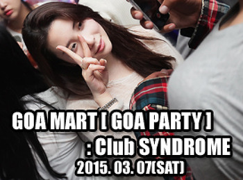 2015. 03. 07 (SAT) GOA MART [ GOA PARTY ] @ SYNDROME