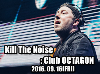 2016. 09. 16 (FRI) Kill The Noise @ OCTAGON