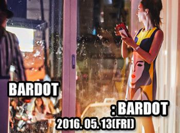 2016. 05. 13 (FRI) BARDOT @ BARDOT