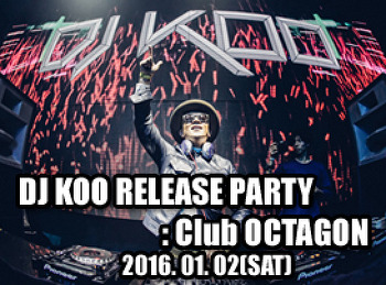 2016. 01. 02 (SAT) DJ KOO RELEASE PARTY @ OCTAGON