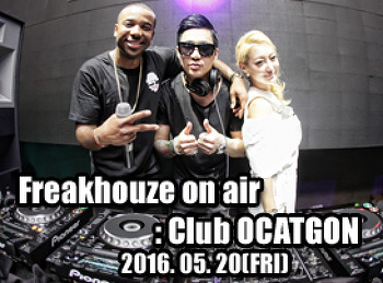 2016. 05. 20 (FRI) OCTAGON ON AIR : Freakhouze on air @ OCTAGON