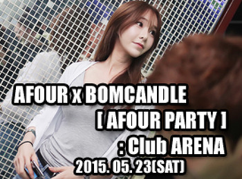2015. 05. 23 (SAT) AFOUR x BOMCANDLE [ AFOUR PARTY ] @ ARENA
