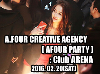 2016. 02. 20 (SAT) A.FOUR CREATIVE AGENCY [ AFOUR PARTY ] @ ARENA