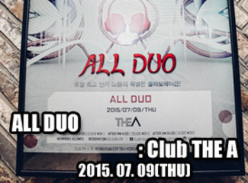 2015. 07. 09 (THU) ALL DUO @ THE A