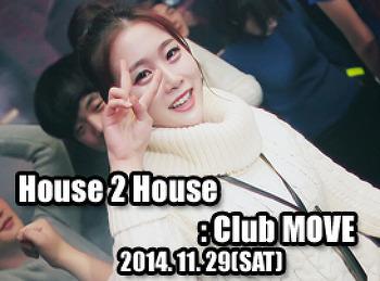2014. 11. 29 (SAT) House 2 House @ MOVE