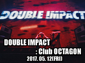 2017. 05. 12 (FRI) DOUBLE IMPACT @ OCTAGON