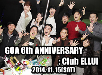2014. 11. 15 (SAT) GOA 6th ANNIVERSARY [ GOA PARTY ] @ ELLUI