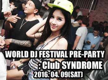 2016. 04. 09 (SAT) WORLD DJ FESTIVAL PRE-PARTY @ SYNDROME