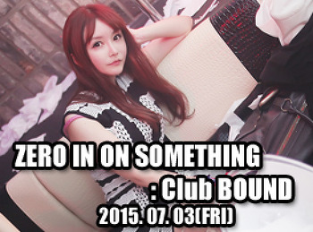2015. 07. 03 (FRI) ZERO IN ON SOMETHING @ BOUND