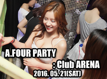 2016. 05. 21 (SAT) A.FOUR PARTY @ ARENA