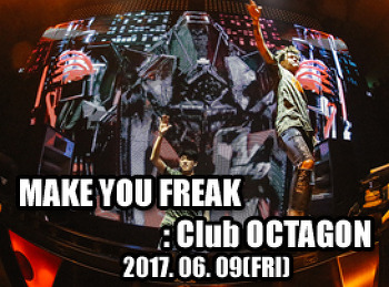 2017. 06. 09 (FRI) MAKE YOU FREAK @ OCTAGON