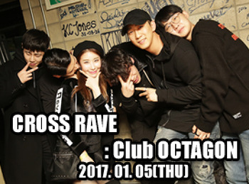 2017. 01. 05 (THU) CROSS RAVE @ OCTAGON