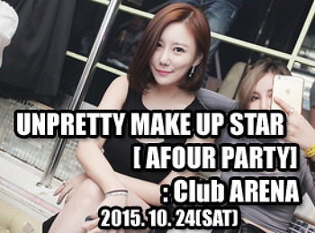 2015. 10. 24 (SAT) UNPRETTY MAKE UP STAR [ AFOUR PARTY ] @ ARENA