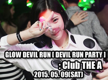 2015. 05. 09 (SAT) GLOW DEVIL RUN [ DEVIL RUN PARTY ] @ THE A