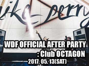 2017. 05. 13 (SAT) WDF OFFICIAL AFTER PARTY @ OCTAGON