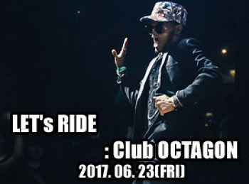 2017. 06. 23 (FRI) LET's RIDE @ OCTAGON
