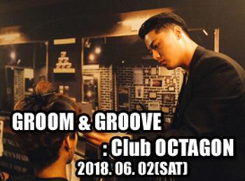 2018. 06. 02 (SAT) GROOM & GROOVE @ OCTAGON
