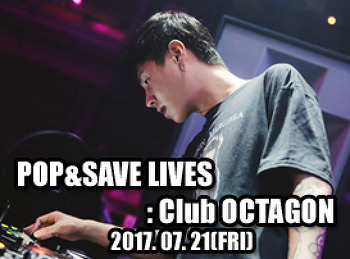 2017. 07. 21 (FRI) POP&SAVE LIVES @ OCTAGON