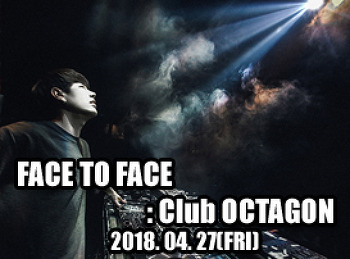 2018. 04. 27 (FRI) FACE TO FACE @ OCTAGON