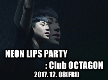 2017. 12. 08 (FRI) NEON LIPS PARTY @ OCTAGON