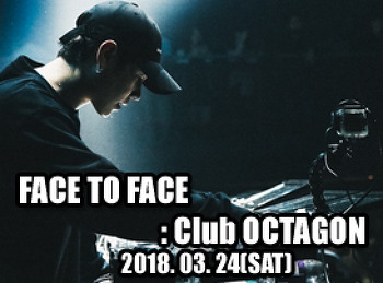 2018. 03. 24 (SAT) FACE TO FACE @ OCTAGON
