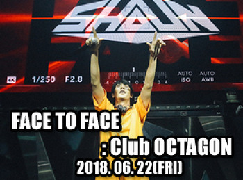 2018. 06. 22 (FRI) FACE TO FACE @ OCTAGON