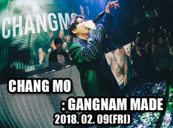 2018. 02. 09 (FRI) CHANG MO @ GANGNAM MADE