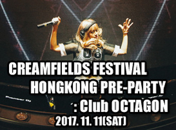 2017. 11. 11 (SAT) CREAMFIELDS FESTIVAL HONG KONG PRE-PARTY @ OCTAGON