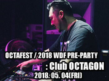 2018. 05. 04 (FRI) 2018 WORLD DJ FESTIVAL PRE - PARTY @ OCTAGON