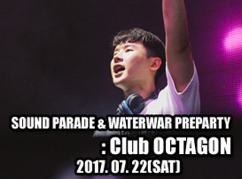 2017. 07. 22 (SAT) SOUNDPARADE & WATERWAR PREPARTY @ OCTAGON