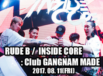 2017. 08. 11 (FRI) RUDE B / INSIDE CORE @ GANGNAM MADE