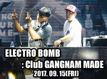 2017. 09. 15 (FRI) ELECTRO BOMB @ GANGNAM MADE