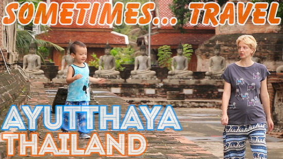 [Sometimes... Travel] 18. Ayutthaya, Thailand